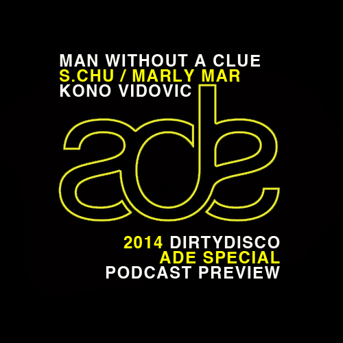 Dirty Disco Radio, ADE Preview Special, Guestmixes From Marly Mar / S.Chu / Man Without A Clue & Kono Vidovic.