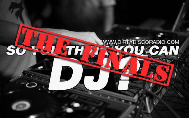 So you think you can DJ?  - The Finals - Choose your favorite DJ.